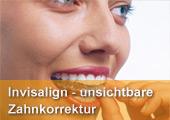 Invisalign - die unsichtbare Zahnspange. Immer mehr erwachsene und berufstätige Patienten bevorzugen diese schonende und unsichtbare Korrektur ihrer Zahnfehlstellung. Keine störenden Metallbrackets oder Bögen, das bedeutet, die Gesellschaftfähigkeit bleibt erhalten.